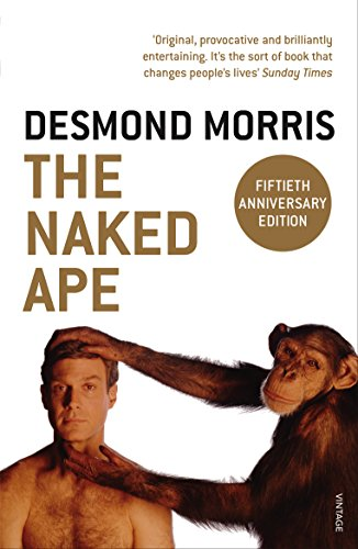 The Naked Ape: A Zoologist's Study of the Human Animal von Random House UK Ltd