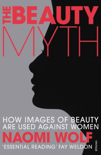 The Beauty Myth: How Images of Beauty are Used Against Women von Vintage