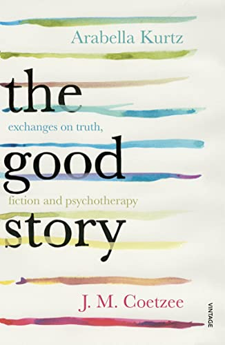The Good Story: Exchanges on Truth, Fiction and Psychotherapy von Random House UK Ltd