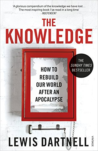 The Knowledge: How To Rebuild Our World After An Apocalypse von Vintage