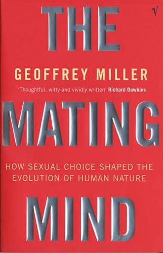 The Mating Mind: How Sexual Choice Shaped the Evolution of Human Nature: How Sexual Choice Shaped Human Nature von Vintage