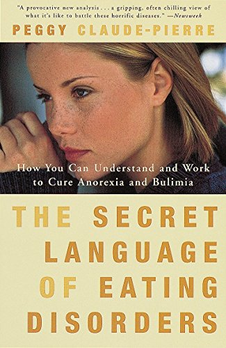 The Secret Language of Eating Disorders: How You Can Understand and Work to Cure Anorexia and Bulimia von Vintage