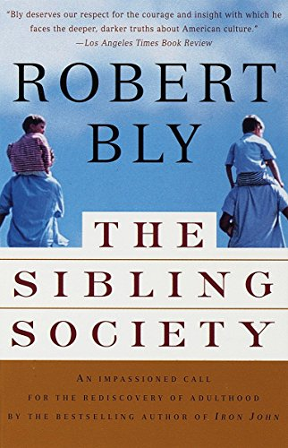 The Sibling Society: An Impassioned Call for the Rediscovery of Adulthood von Vintage