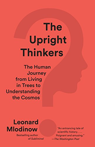 The Upright Thinkers: The Human Journey from Living in Trees to Understanding the Cosmos von Vintage