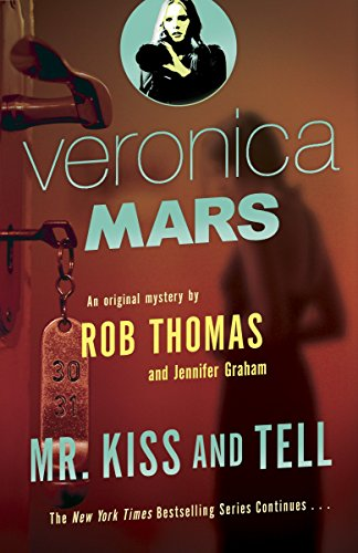 Veronica Mars (2): An Original Mystery by Rob Thomas: Mr. Kiss and Tell (Veronica Mars Series, Band 2) von Vintage