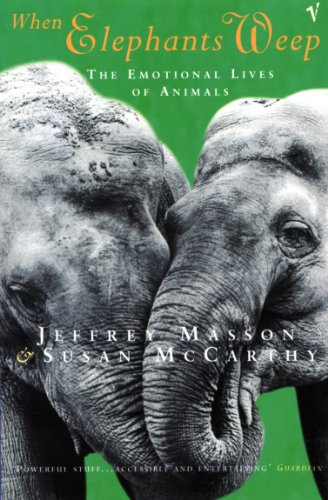 When Elephants Weep: The Emotional Lives of Animals von Vintage