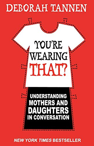 You're Wearing That?: Understanding Mothers and Daughters in Conversation von Virago