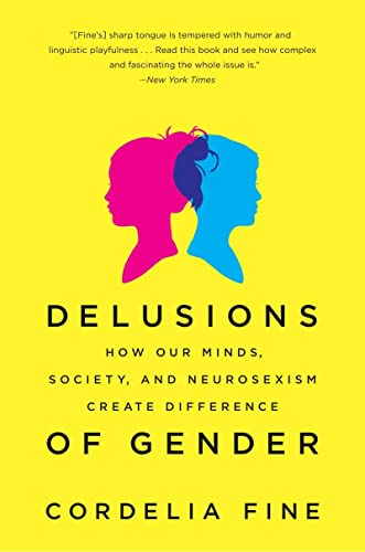 Delusions of Gender: How Our Minds, Society, and Neurosexism Create Difference von Norton & Company