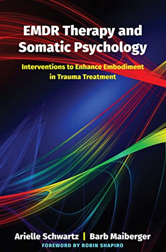 EMDR Therapy and Somatic Psychology: Interventions to Enhance Embodiment in Trauma Treatment von WW Norton & Co