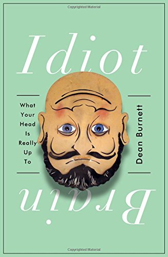 Idiot Brain: What Your Head Is Really Up to von W. W. Norton & Company