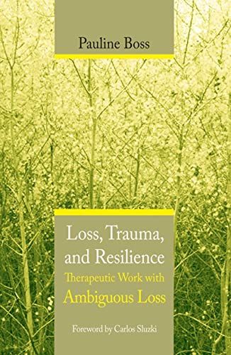 Loss, Trauma, and Resilience: Therapeutic Work With Ambiguous Loss von Norton & Company