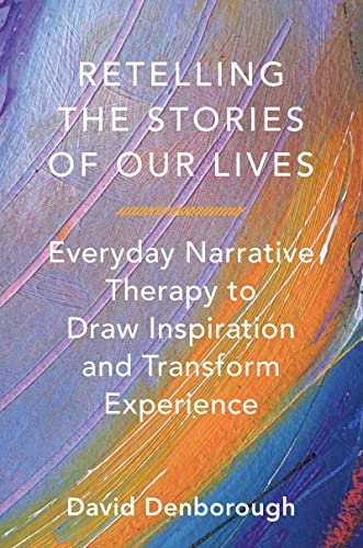 Retelling the Stories of Our Lives: Everyday Narrative Therapy to Draw Inspiration and Transform Experience von W W NORTON & CO
