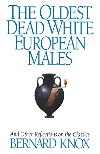 The Oldest Dead White European Males: And Other Reflections On The Classics von W. W. Norton & Company