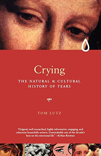 Crying: The Natural and Cultural History of Tears: A Natural and Cultural History of Tears von W. W. Norton & Company