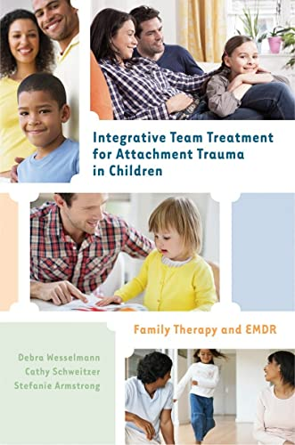 Integrative Team Treatment for Attachment Trauma in Children - Family Therapy and EMDR von W. W. Norton & Company