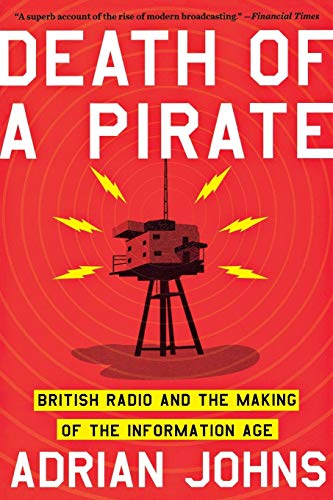 Johns, A: Death of a Pirate - British Radio and the Making o: British Radio and the Making of the Information Age von W. W. Norton & Company