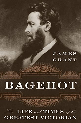 Grant, J: Bagehot: The Life and Times of the Greatest Victorian von W. W. Norton & Company