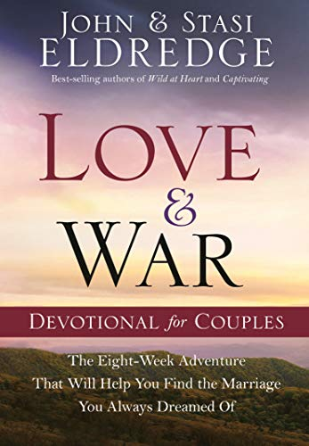 Love and War Devotional for Couples: The Eight-Week Adventure That Will Help You Find the Marriage You Always Dreamed Of von WaterBrook