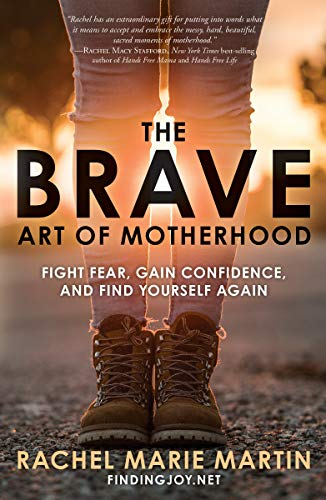 The Brave Art of Motherhood: Fight Fear, Gain Confidence, and Find Yourself Again von WaterBrook