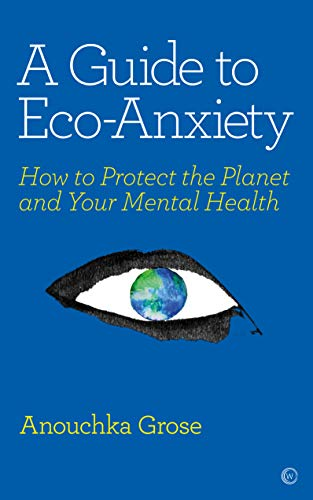 A Guide to Eco-Anxiety: How to Protect the Planet and Your Mental Health von Watkins Publishing
