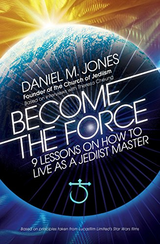 Become the Force: 9 Lessons on How to Live as a Jediist Master von Watkins Publishing