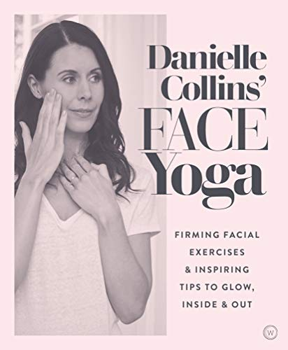 Danielle Collins' Face Yoga: Firming facial exercises & inspiring tips to glow, inside and out von Watkins Publishing