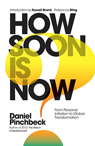 How Soon is Now: From Personal Initiation to Global Transformation von Watkins Publishing