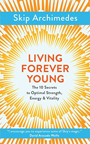 Living Forever Young: The 10 Secrets to Optimal Strength, Energy & Vitality von Watkins Publishing