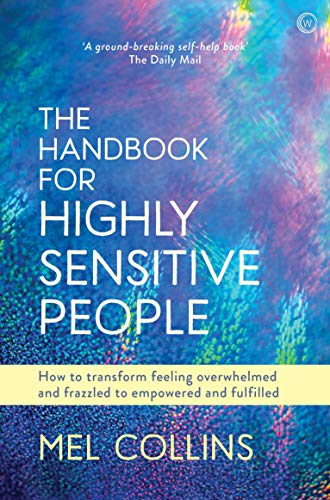 The Handbook for Highly Sensitive People: How to Transform Feeling Overwhelmed and Frazzled to Empowered and Fulfilled von Watkins Publishing