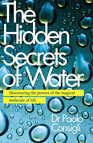 The Hidden Secrets of Water: Discovering the Powers of the Magical Molecule of Life von Watkins Publishing