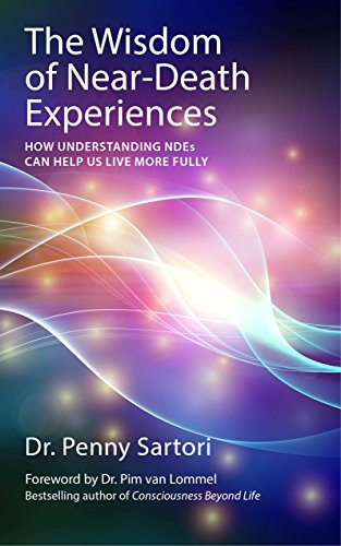 Wisdom of Near Death Experiences: How Understanding NDEs Can Help Us Live More Fully von Watkins Publishing