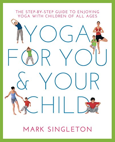 YOGA FOR YOU AND YOUR CHILD: The Step-by-step Guide to Enjoying Yoga with Children of All Ages von Watkins Publishing