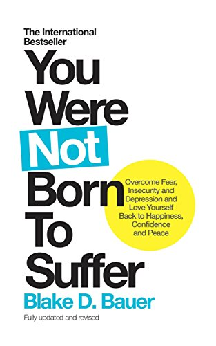 You Were Not Born to Suffer: Overcome Fear, Insecurity and Depression and Love Yourself Back to Happiness, Confidence and Peace von Watkins Publishing