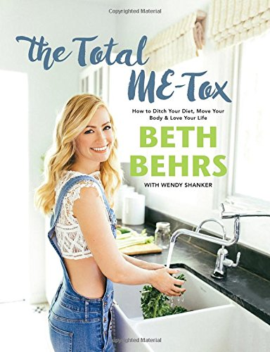 The Total ME-Tox: How to Ditch Your Diet, Move Your Body & Love Your Life von Hachette Books