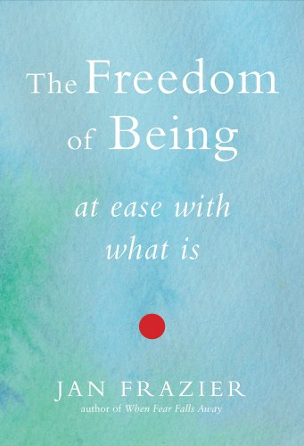 The Freedom of Being: At Ease with What Is von WEISER BOOKS