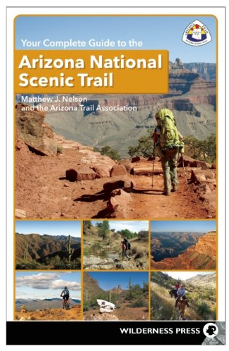 Your Complete Guide to the Arizona National Scenic Trail von Wilderness Press
