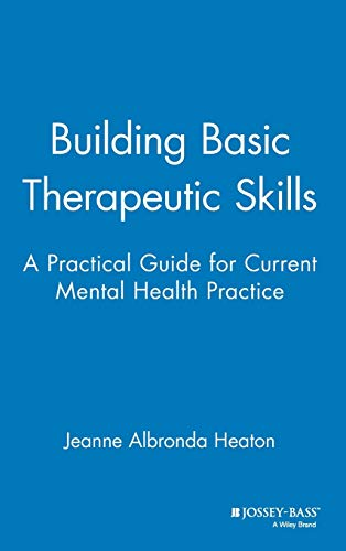 Building Basic Therapeutic Skills: Practical Guide for Current Mental Health Practice von Wiley John + Sons