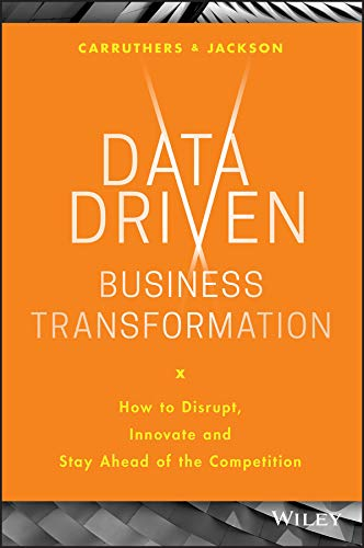 Data Driven Business Transformation: How to Disrupt, Innovate and Stay Ahead of the Competition von Wiley