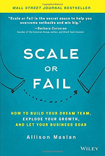 Scale or Fail: How to Build Your Dream Team, Explode Your Growth, and Let Your Business Soar von Wiley