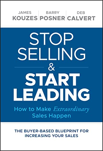 Stop Selling and Start Leading: How to Make Extraordinary Sales Happen von Wiley