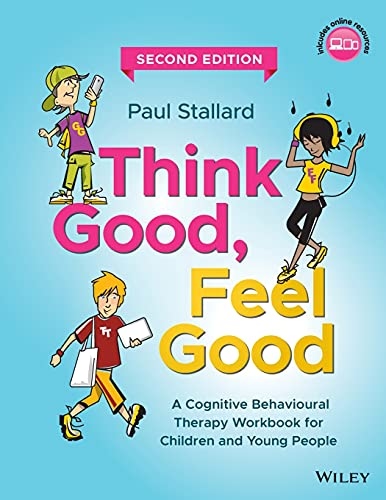 Think Good, Feel Good: A Cognitive Behavioural Therapy Workbook for Children and Young People von Wiley