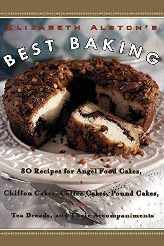 Elizabeth Alston's Best Baking: 80 Recipes for Angel Food Cakes, Chiffon Cakes, Coffee Cakes, Pound Cakes, Tea Breads, and Their Accompaniments von William Morrow & Company
