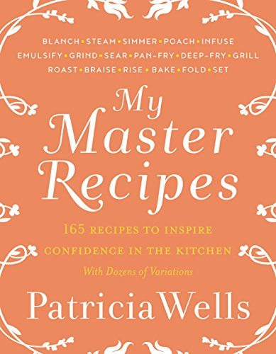 My Master Recipes: 165 Recipes to Inspire Confidence in the Kitchen *With Dozens of Variations* von William Morrow & Company