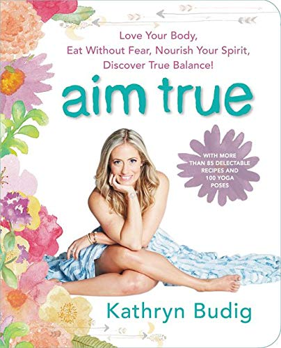 Aim True: Love Your Body, Eat Without Fear, Nourish Your Spirit, Discover True Balance! von William Morrow Paperbacks