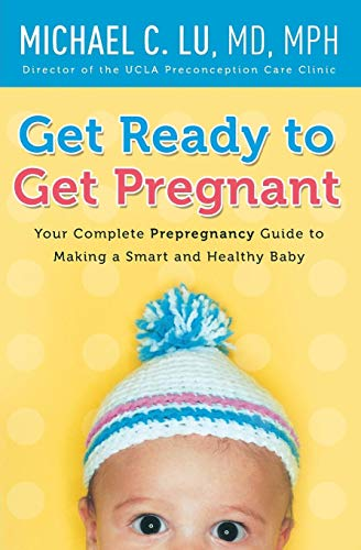 Get Ready to Get Pregnant: Your Complete Prepregnancy Guide to Making a Smart and Healthy Baby von William Morrow Paperbacks