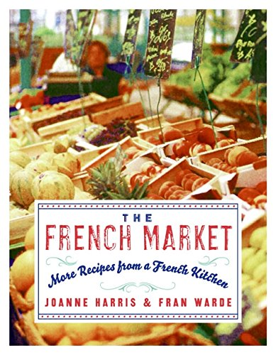 The French Market: More Recipes from a French Kitchen von William Morrow & Company
