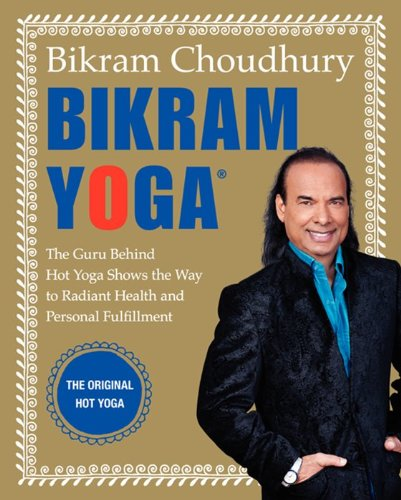 Bikram Yoga: The Guru Behind Hot Yoga Shows the Way to Radiant Health and Personal Fulfillment von William Morrow & Company