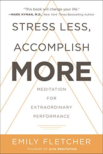 Stress Less, Accomplish More: Meditation for Extraordinary Performance von William Morrow