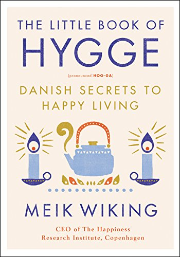The Little Book of Hygge: Danish Secrets to Happy Living (The Happiness Institute Series) von William Morrow