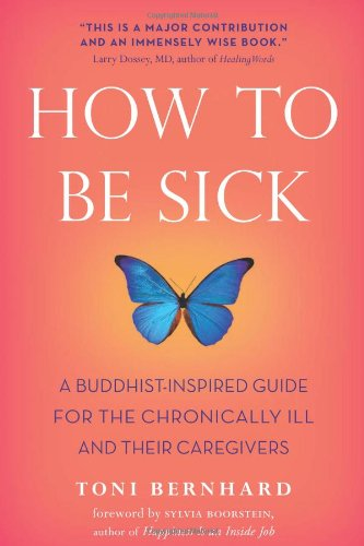 How to Be Sick: A Buddhist-Inspired Guide for the Chronically Ill and Their Caregivers von Wisdom Publications